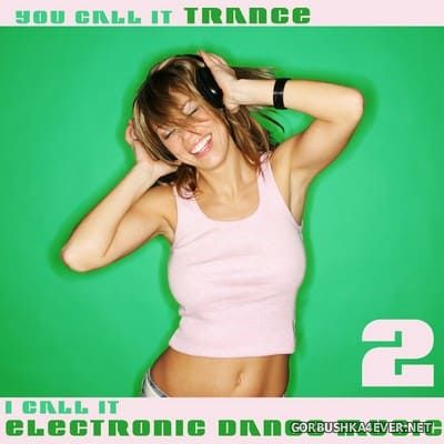 You Call It Trance - I Call It Electronic Dance Music 2 [2009]
