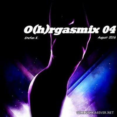 O(h)rgasmix #04 [2016] by Stefan K