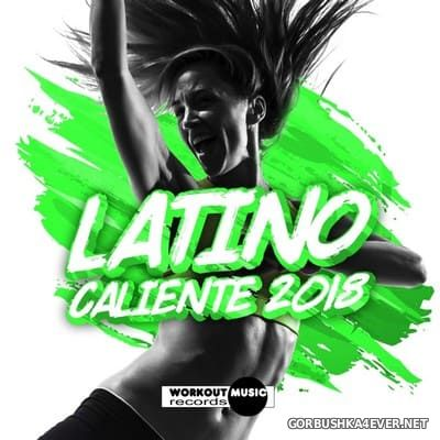 Latino Caliente 2018 (Latin Fitness, Moombahton, Reggaeton, Kuduro, Dembow)