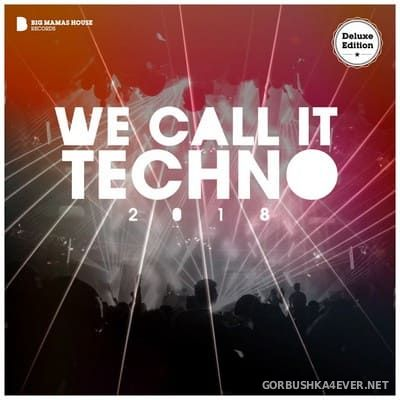 We Call It Techno 2018 (Deluxe Version) [2018]