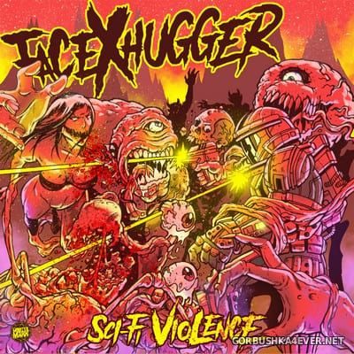 FacexHugger - Sci-Fi Violence [2018]