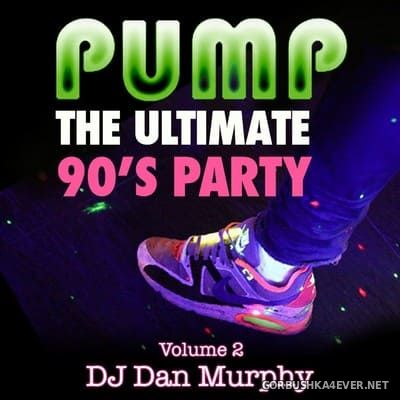 Pump - The Ulimate 90s Party vol 2 [2015] by DJ Dan Murphy