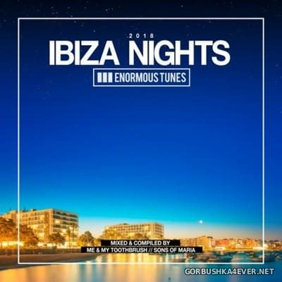Enormous Tunes - Ibiza Nights 2018 (Mixed by Toothbrush & Sons Of Maria)