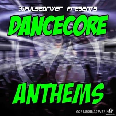 Pulsedriver presents Dancecore Anthems [2018]