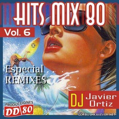 DJ Javier Ortiz - Hits Mix 80 vol 6 [2018]
