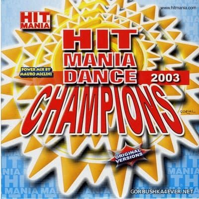 Hit Mania Dance Champions 2003 [2003] Mixed by Mauro Miclini