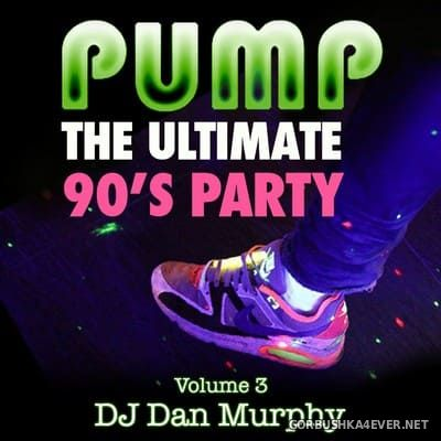 Pump - The Ulimate 90s Party vol 3 [2016] by DJ Dan Murphy