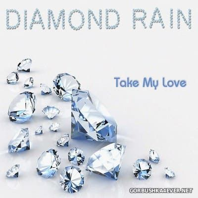 Diamond Rain - Take My Love (Special Collector's Edition) [2018]