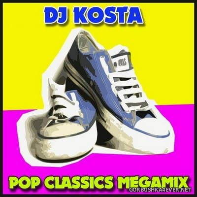DJ Kosta - Pop Classics Megamix 2018
