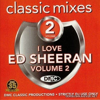 [DMC] Classic Mixes - I Love Ed Sheeran vol 2 [2018]