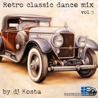 DJ Kosta - Retro Classic Dance Mix vol 5 [2018]