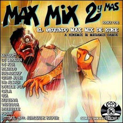 Max Mix 2 Y Mas [2018] by Kokemix DJ