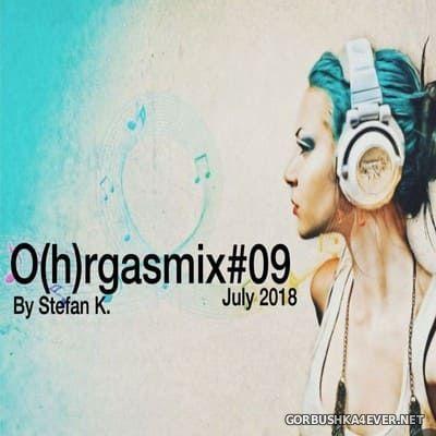 O(h)rgasmix 09 [2018] by Stefan K