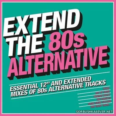 Extend The 80s Alternative (Essential 12'' & Extended Mixes) [2018]