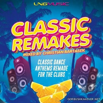 Classic Remakes [2018] Mixed By Christian Bartasek