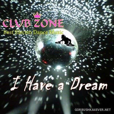 I Have a Dream [2018] Mixed by Club Zone