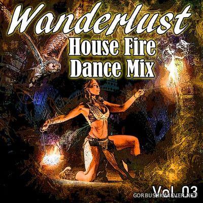 Wanderlust - House Fire Dance Mix vol 03 [2018] Mixed By DJ ZIN