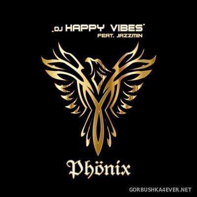 DJ Happy Vibes feat Jazzmin - Phönix [2018]