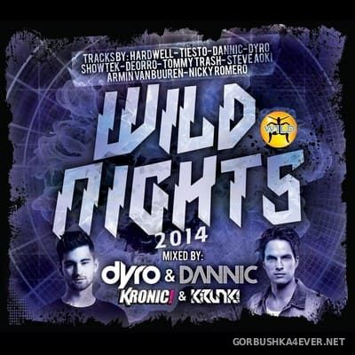 Wild Nights 2014 (Mixed by Dyro & Dannic and Kronic & Krunk) [2014]