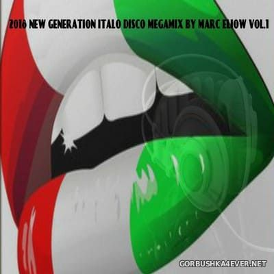 New Generation Italo Disco Megamix vol 1 [2018] by Marc Eliow