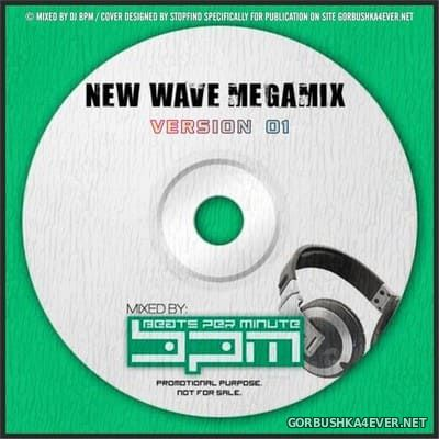 DJ BPM - New Wave Megamix Version 01 [2013]