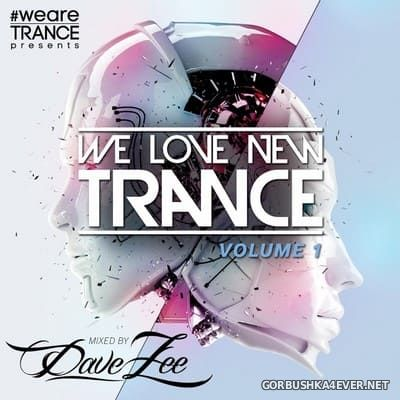 We Love New Trance vol 1 [2018] Mixed By Dave Zee