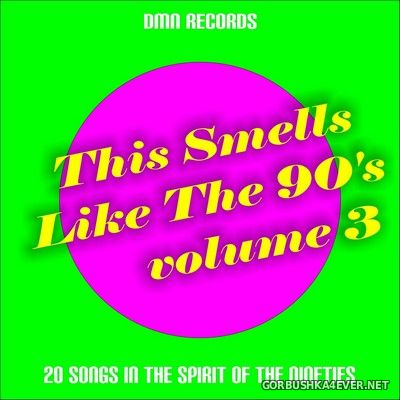 This Smells Like The 90s vol 3 (20 Songs In The Spirit Of The Nineties) [2018]