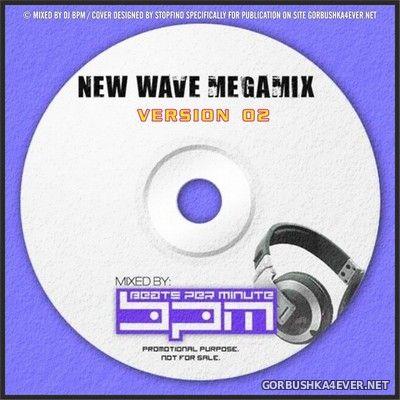DJ BPM - New Wave Megamix Version 02 [2013]
