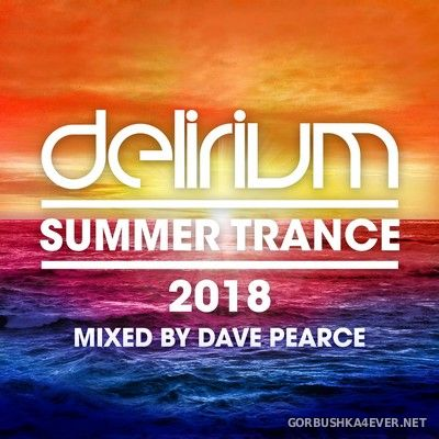 Delirium - Summer Trance 2018 / Mixed By Dave Pearce