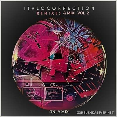 Italoconnection - Remixes & Mix vol 2 [2018] by Only Mix