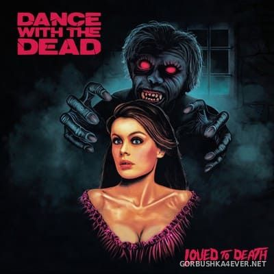 Dance With The Dead - Loved To Death [2018]