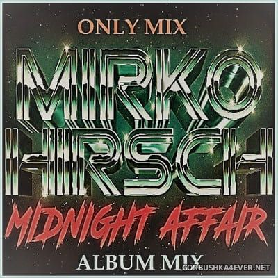Mirko Hirsch - Midnight Affair (Album Mix) [2018] by Only Mix