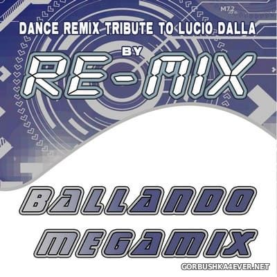 RE-MIX - Ballando Megamix (Dance Remix Tribute to Lucio Dalla) [2012]