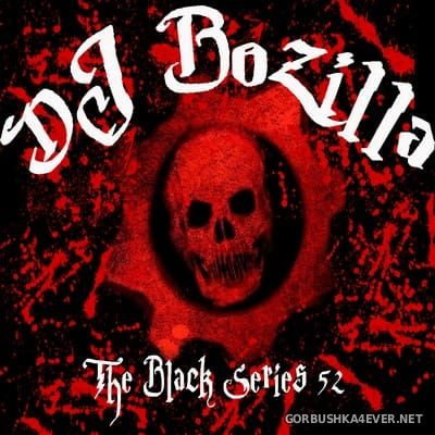 DJ Bozilla - The Black Series 52 [2018]