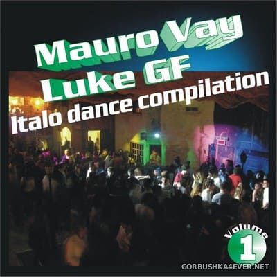 Mauro Vay & Luke GF presents Italo Dance Compilation vol 1 [2013] The Best of Italo Dance Hits 2003-2013