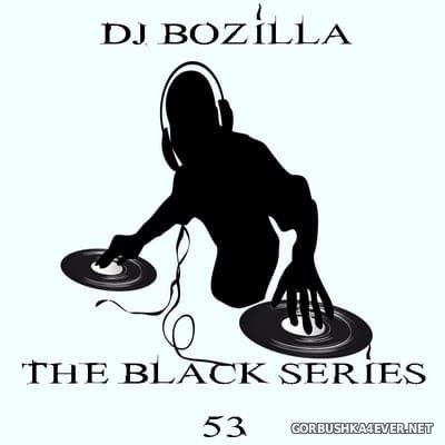 DJ Bozilla - The Black Series 53 [2018]