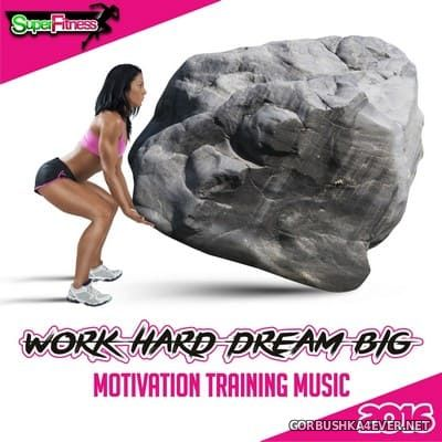 SuperFitness - Work Hard Dream Big Motivation Training Music [2016]
