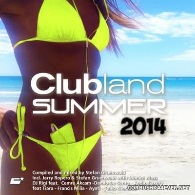 Clubland Summer 2014 (Compiled & Mixed by Stefan Gruenwald) [2014]