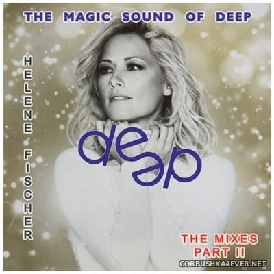 Helene Fischer - The Magic Sound Of Deep presents Helene The Mixes Part II [2018]