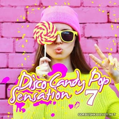 Disco Candy Pop Sensation vol 7 [2016]