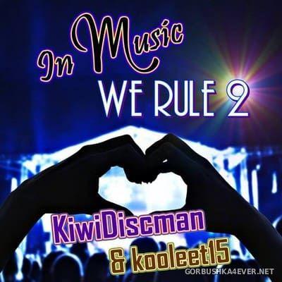 In Music We Rule 2 [2018] Mixed by The Kiwi Discman & Kooleet15