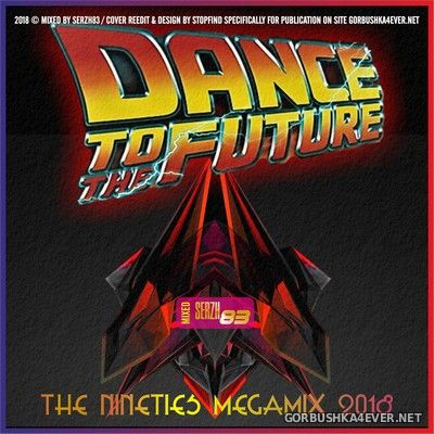 Dance To The Future - The Nineties Megamix [2018] by Serzh83