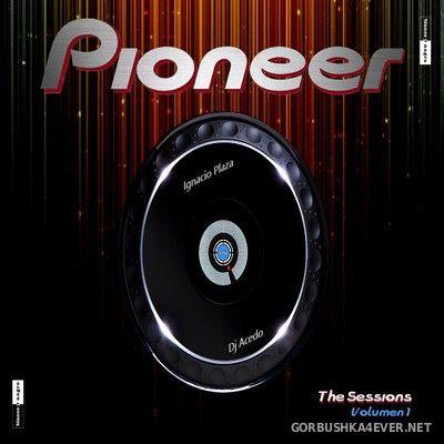 Pioneer - The Sessions vol 1 [2018] Mixed by DJ Acedo & Ignacio Plaza
