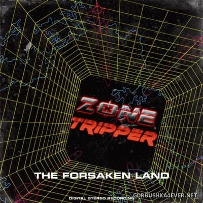 Zone Tripper - The Forsaken Land [2018]