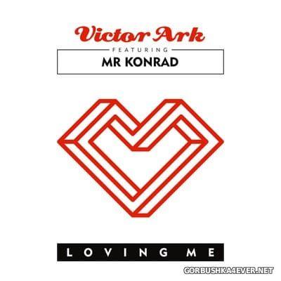 Victor Ark feat Mr Konrad - Loving Me [2018]
