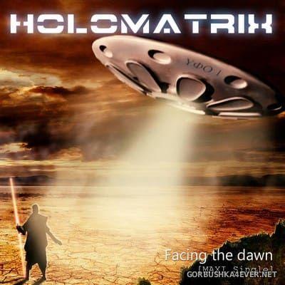 Holomatrix - Facing The Dawn [2018]