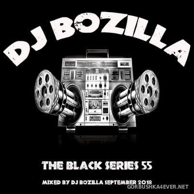 DJ Bozilla - The Black Series 55 [2018]