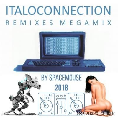 DJ SpaceMouse - Italoconnection Remixes Megamix [2018]