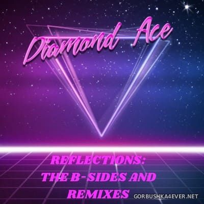 Diamond Ace - Reflections (The B-Sides & Remixes) [2018]