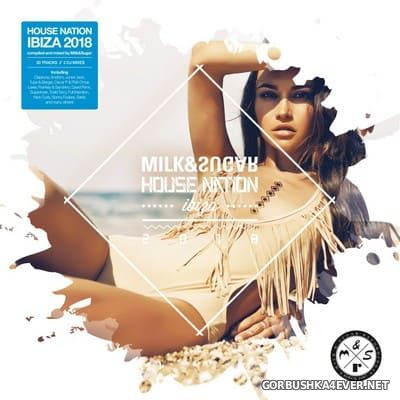House Nation Ibiza 2018 [2018] Mixed By Milk & Sugar